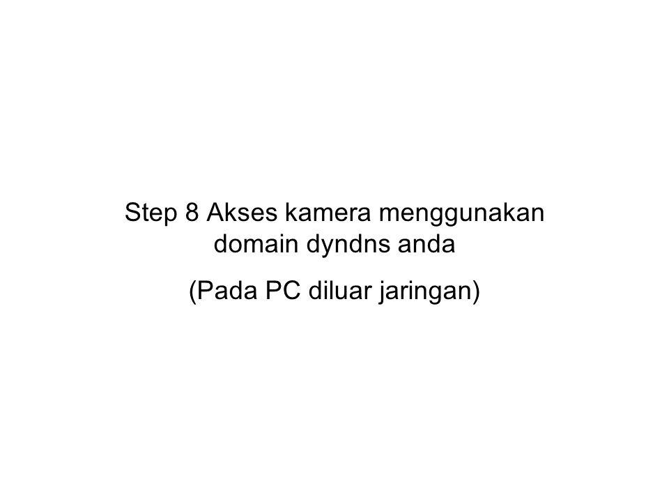 Step 8 Akses kamera menggunakan domain dyndns anda
