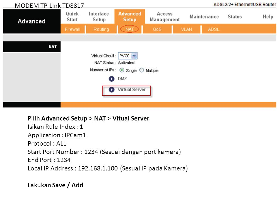 MODEM TP-Link TD8817 Pilih Advanced Setup > NAT > Vitual Server. Isikan Rule Index : 1. Application : IPCam1.