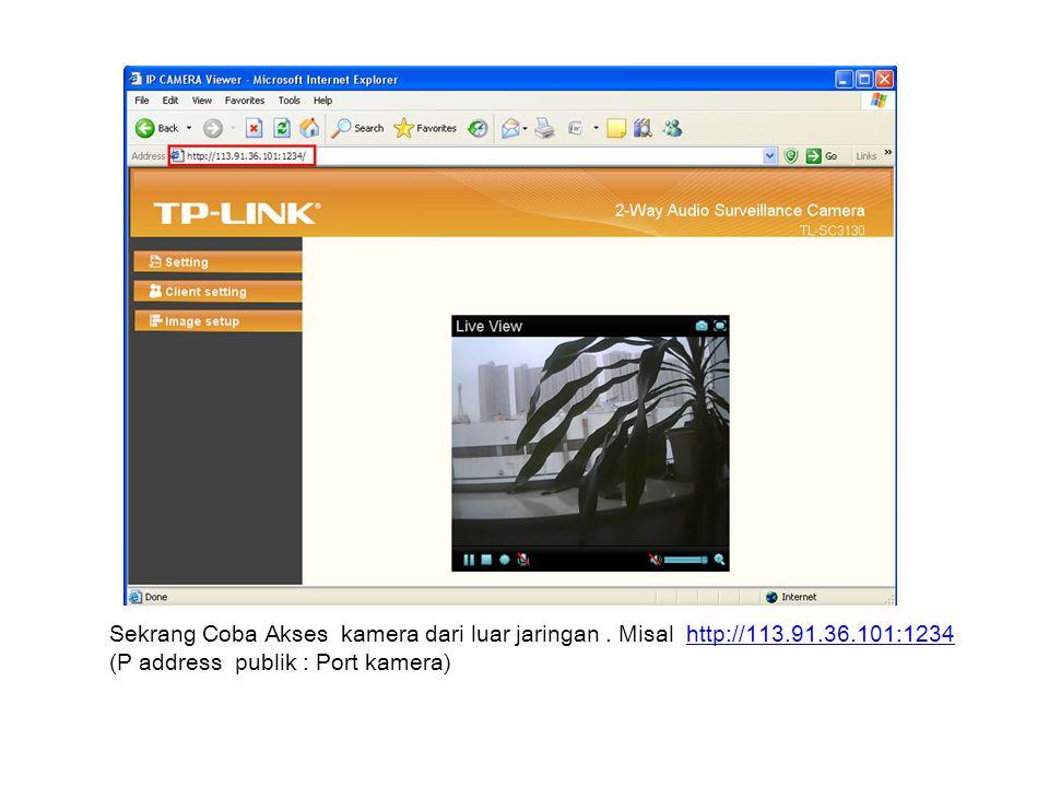 Sekrang Coba Akses kamera dari luar jaringan. Misal http://113. 91. 36