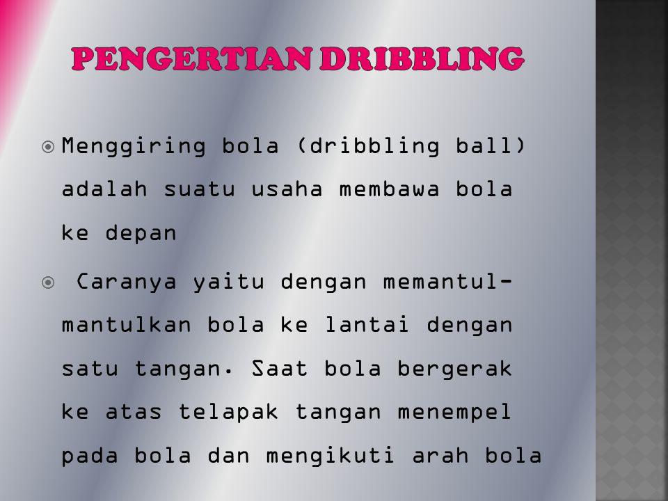 Pengertian dribbling Menggiring bola (dribbling ball) adalah suatu usaha membawa bola ke depan.