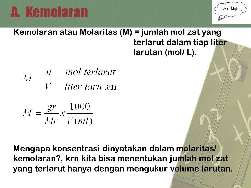 A. Kemolaran Kemolaran atau Molaritas (M) = jumlah mol zat yang terlarut dalam tiap liter larutan (mol/ L).