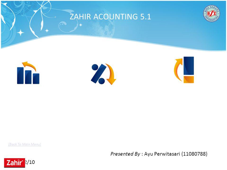 ZAHIR ACOUNTING 5.1 Presented By : Ayu Perwitasari (11080788) 11/22/10