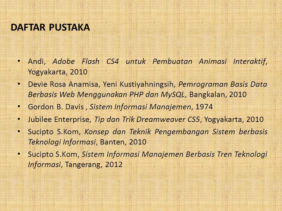 DAFTAR PUSTAKA Andi, Adobe Flash CS4 untuk Pembuatan Animasi Interaktif, Yogyakarta, 2010.