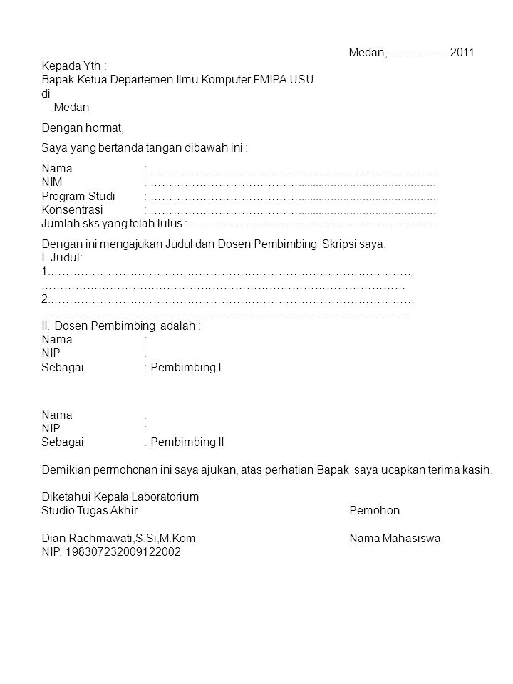 Medan, …………… 2011 Kepada Yth : Bapak Ketua Departemen Ilmu Komputer FMIPA USU. di. Medan. Dengan hormat,