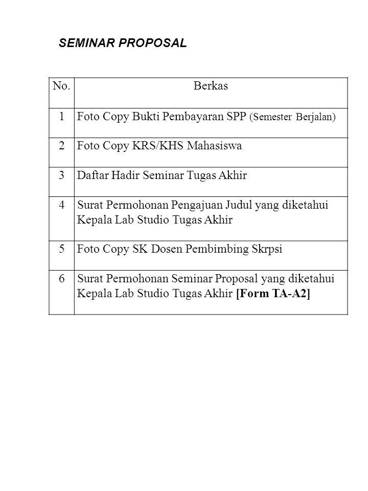 SEMINAR PROPOSAL No. Berkas. 1. Foto Copy Bukti Pembayaran SPP (Semester Berjalan) 2. Foto Copy KRS/KHS Mahasiswa.