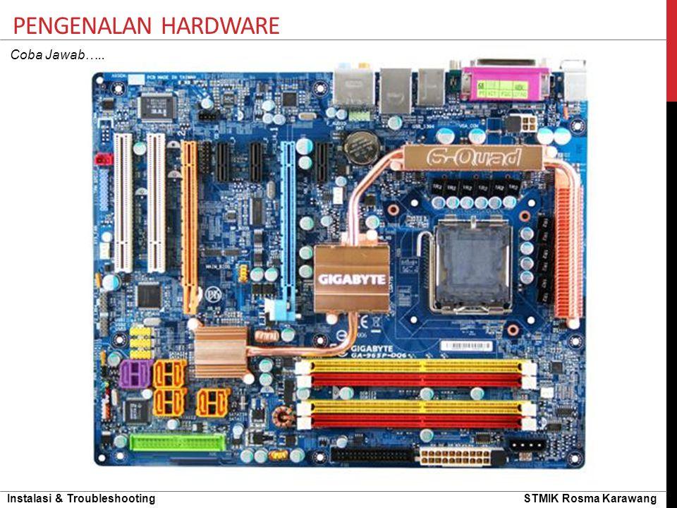 Pengenalan hardware Coba Jawab…..