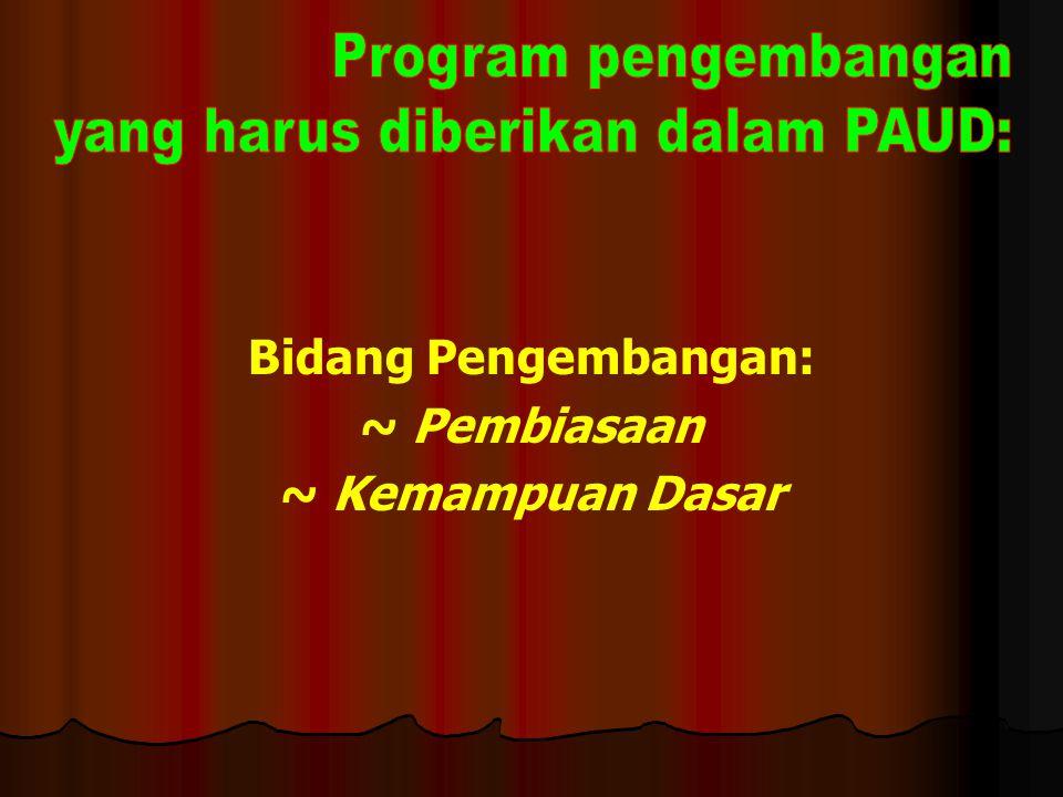 yang harus diberikan dalam PAUD: