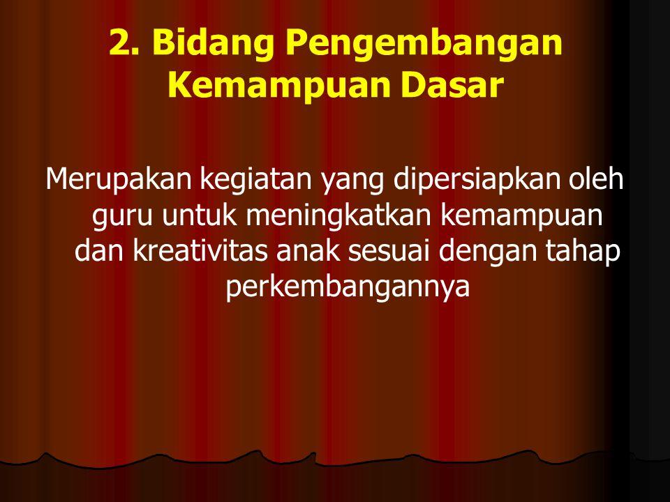 2. Bidang Pengembangan Kemampuan Dasar