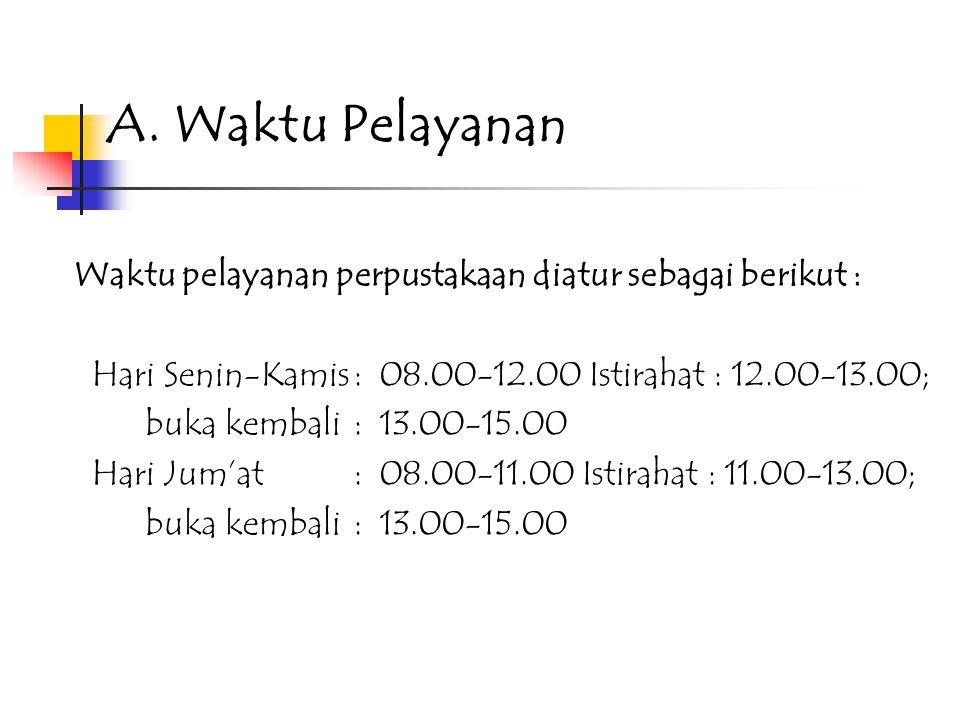 A. Waktu Pelayanan Waktu pelayanan perpustakaan diatur sebagai berikut : Hari Senin-Kamis : 08.00-12.00 Istirahat : 12.00-13.00;