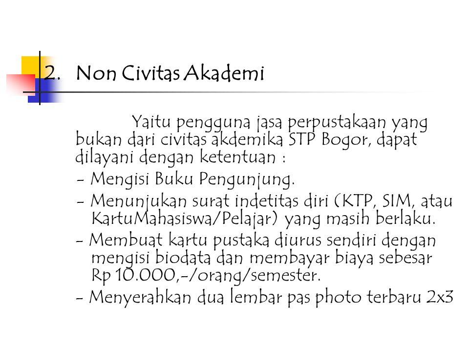 2. Non Civitas Akademi Yaitu pengguna jasa perpustakaan yang bukan dari civitas akdemika STP Bogor, dapat dilayani dengan ketentuan :