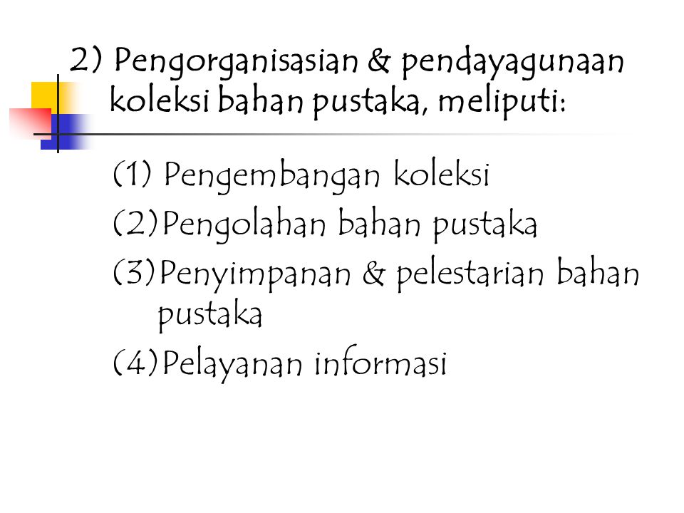 2) Pengorganisasian & pendayagunaan koleksi bahan pustaka, meliputi: