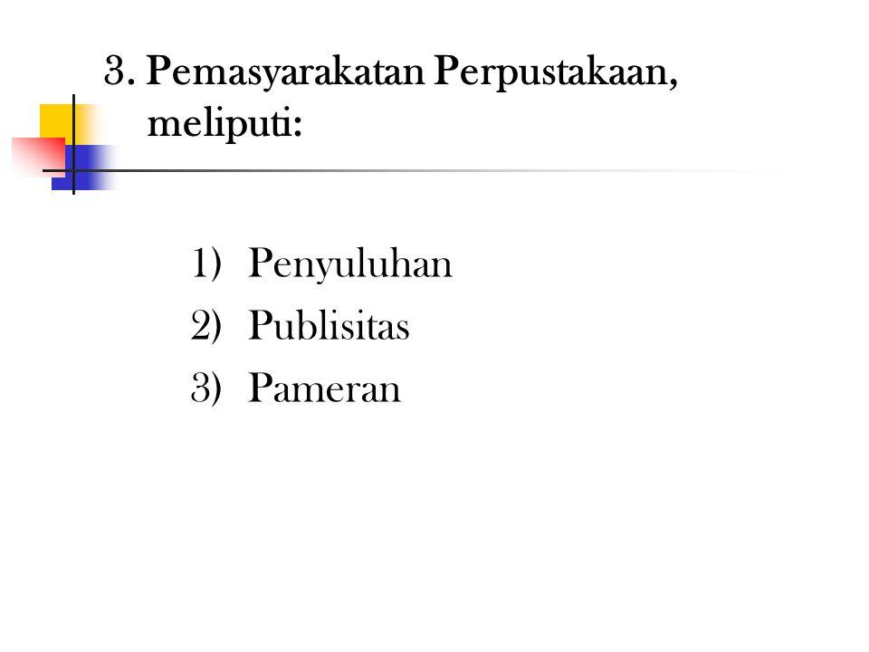 3. Pemasyarakatan Perpustakaan, meliputi: