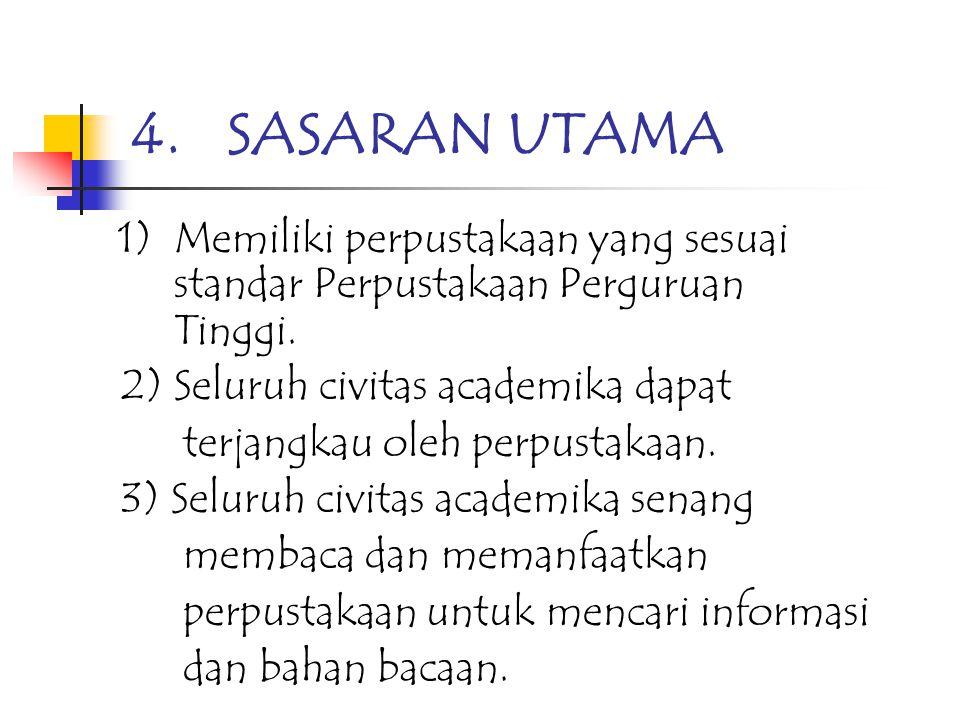 4. SASARAN UTAMA 1) Memiliki perpustakaan yang sesuai standar Perpustakaan Perguruan Tinggi.