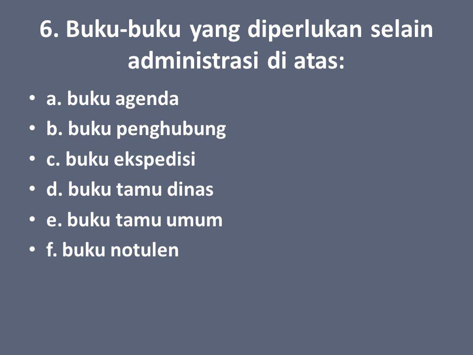 6. Buku-buku yang diperlukan selain administrasi di atas: