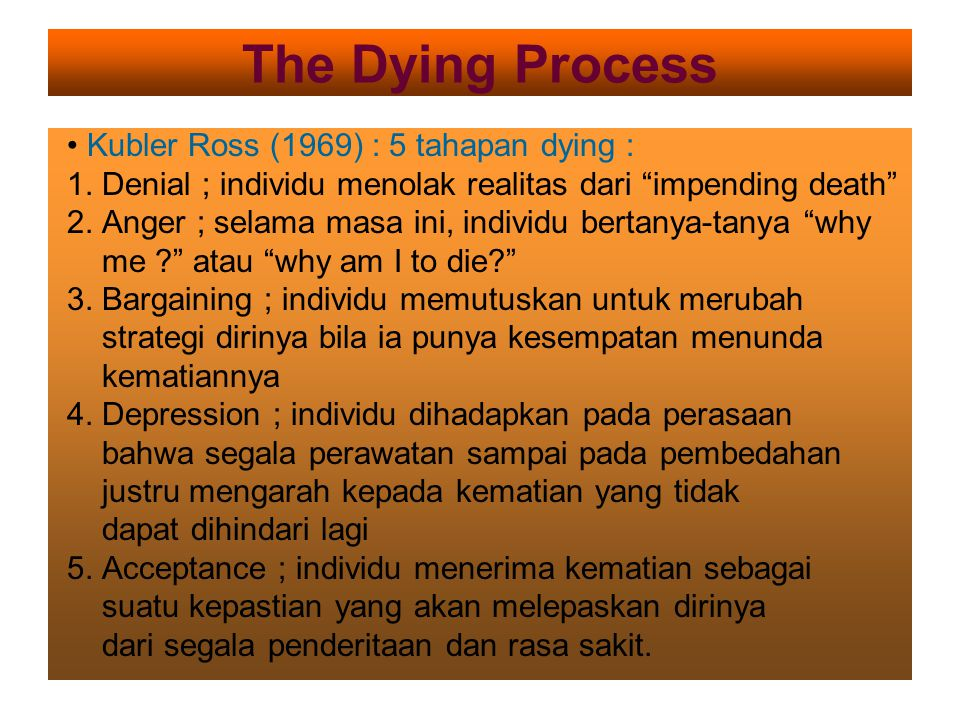 The Dying Process • Kubler Ross (1969) : 5 tahapan dying :
