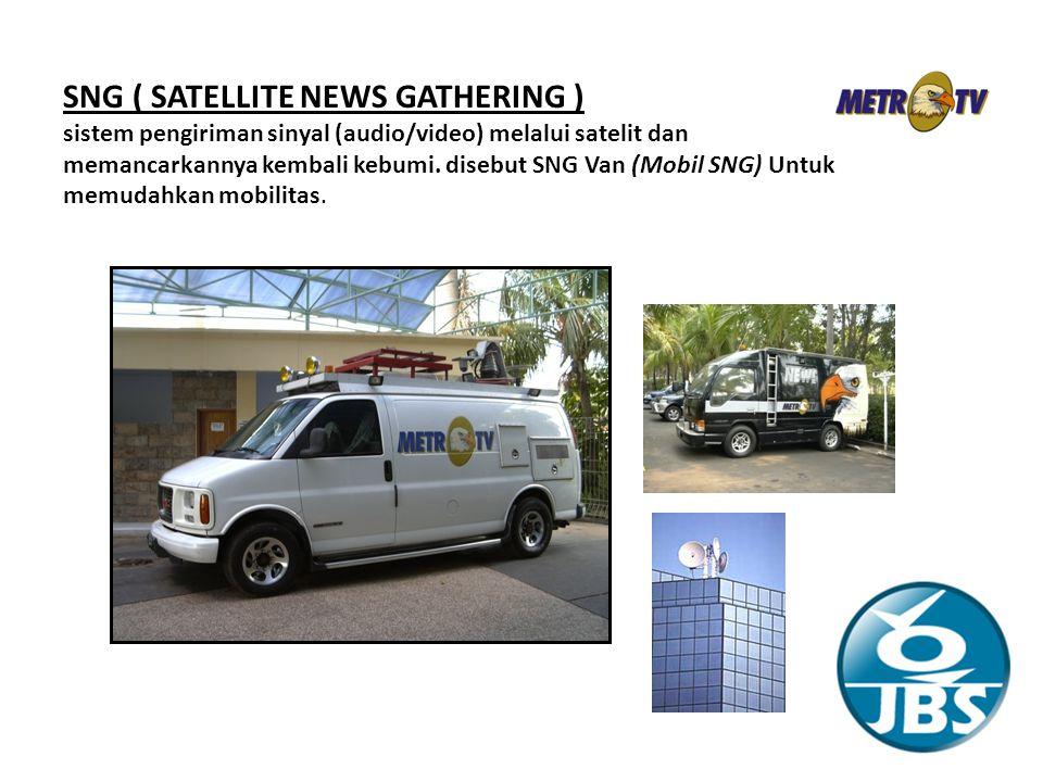 SNG ( SATELLITE NEWS GATHERING )