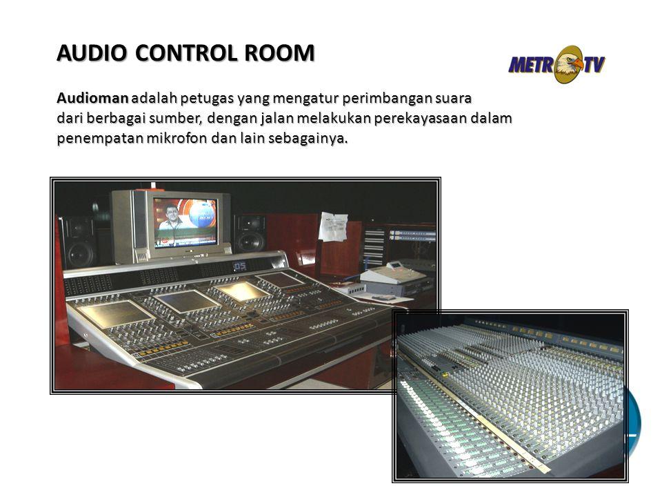 AUDIO CONTROL ROOM Audioman adalah petugas yang mengatur perimbangan suara. dari berbagai sumber, dengan jalan melakukan perekayasaan dalam.