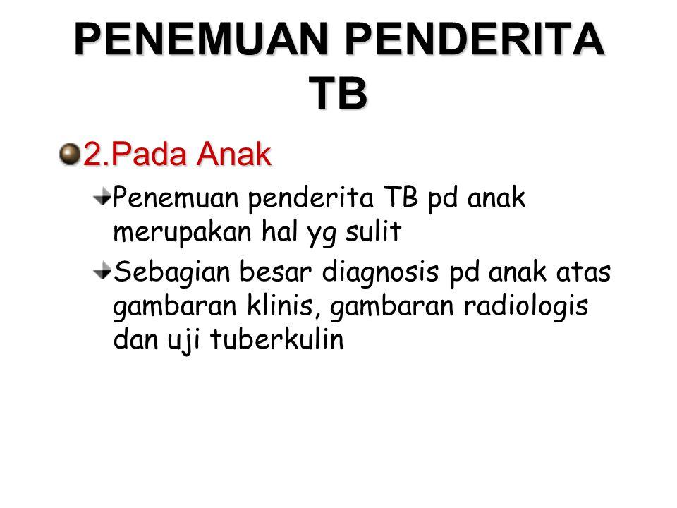 PENEMUAN PENDERITA TB 2.Pada Anak