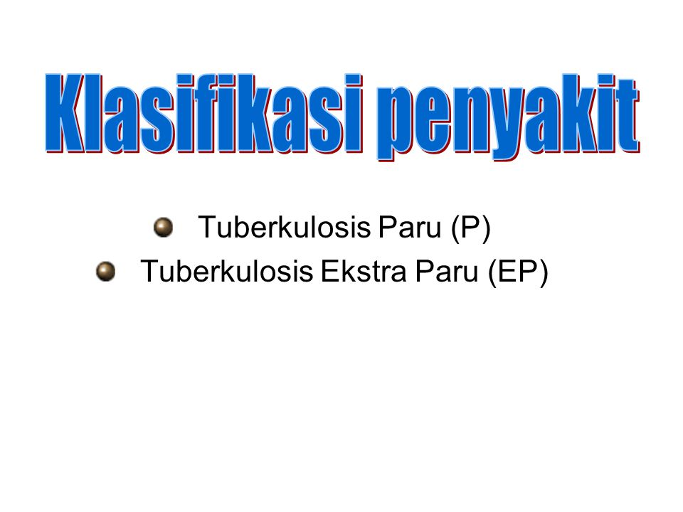 Tuberkulosis Paru (P) Tuberkulosis Ekstra Paru (EP)