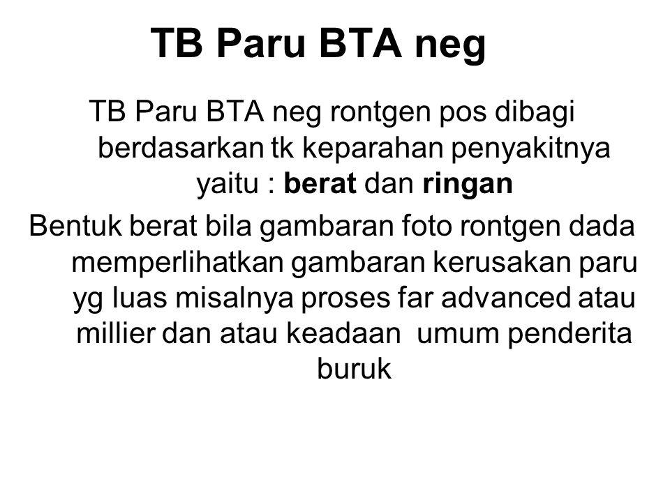 TB Paru BTA neg TB Paru BTA neg rontgen pos dibagi berdasarkan tk keparahan penyakitnya yaitu : berat dan ringan.