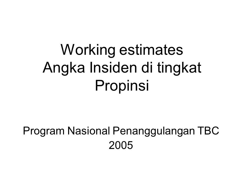 Working estimates Angka Insiden di tingkat Propinsi