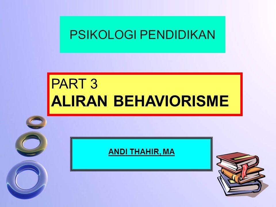 PSIKOLOGI PENDIDIKAN PART 3 ALIRAN BEHAVIORISME ANDI THAHIR, MA