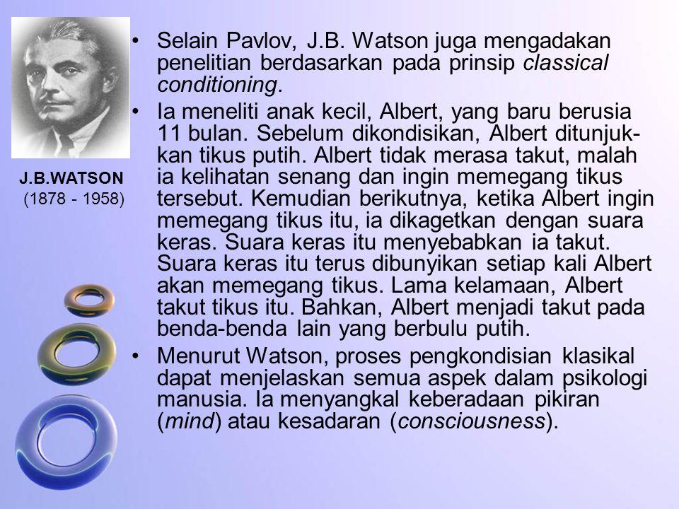 Selain Pavlov, J.B. Watson juga mengadakan penelitian berdasarkan pada prinsip classical conditioning.