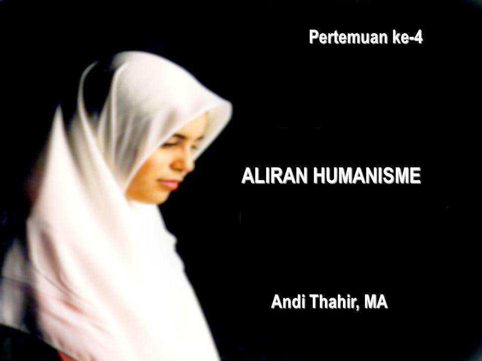 Pertemuan ke-4 ALIRAN HUMANISME Andi Thahir, MA
