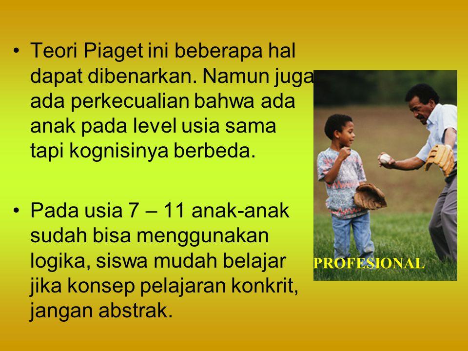 Teori Piaget ini beberapa hal dapat dibenarkan