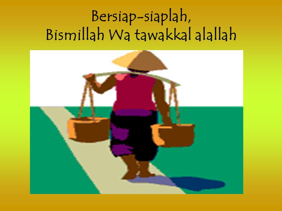 Bersiap-siaplah, Bismillah Wa tawakkal alallah