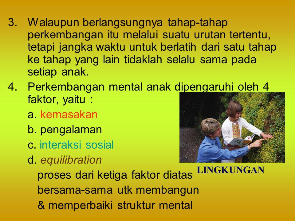 Perkembangan mental anak dipengaruhi oleh 4 faktor, yaitu :