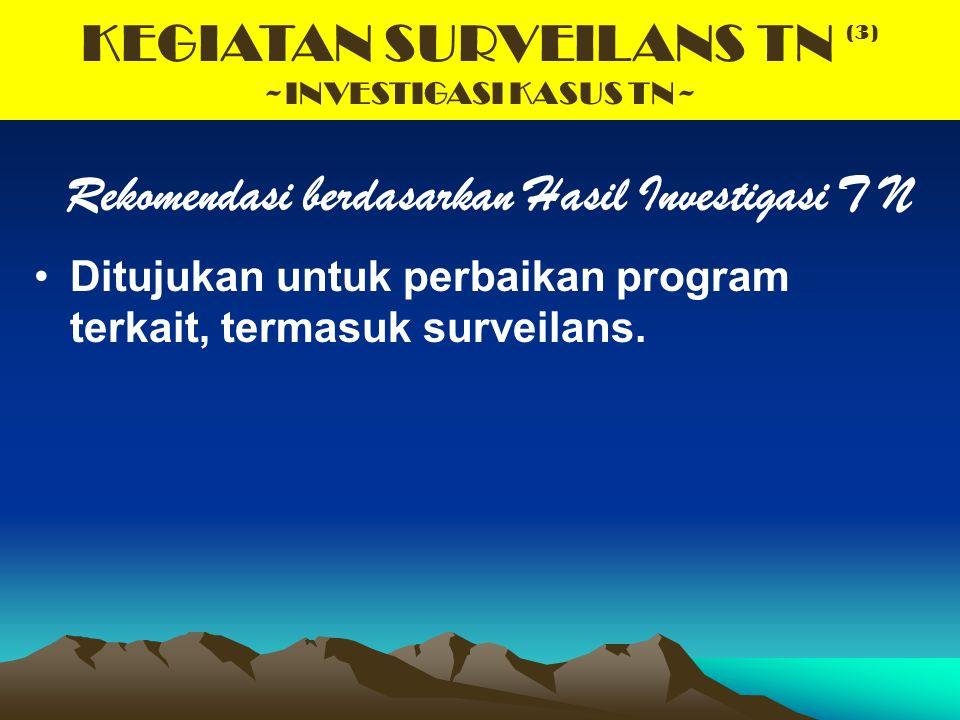 KEGIATAN SURVEILANS TN (3) ~INVESTIGASI KASUS TN~