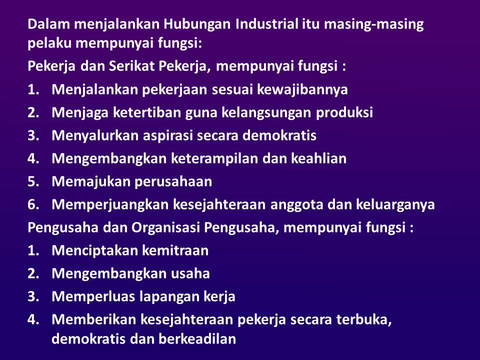 Dalam menjalankan Hubungan Industrial itu masing-masing pelaku mempunyai fungsi: