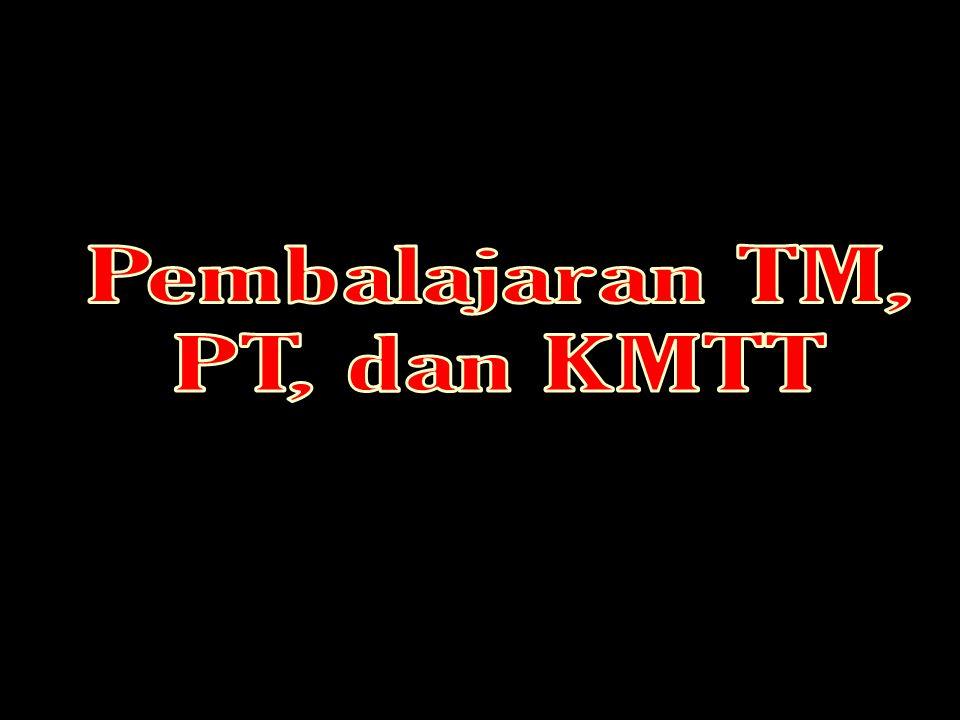 Pembalajaran TM, PT, dan KMTT