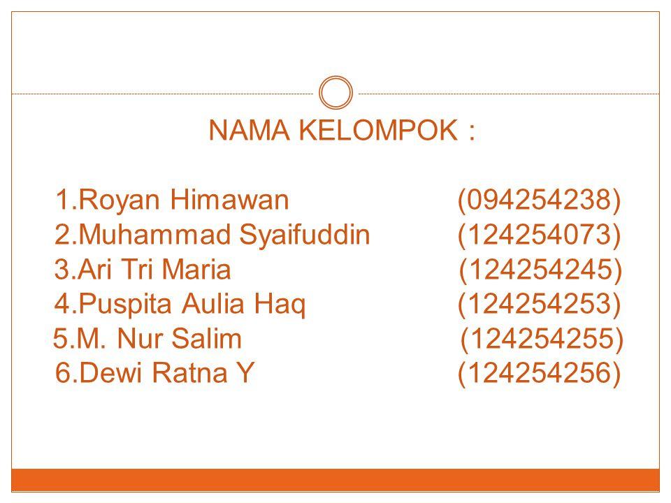 NAMA KELOMPOK : 1. Royan Himawan. (094254238) 2. Muhammad Syaifuddin