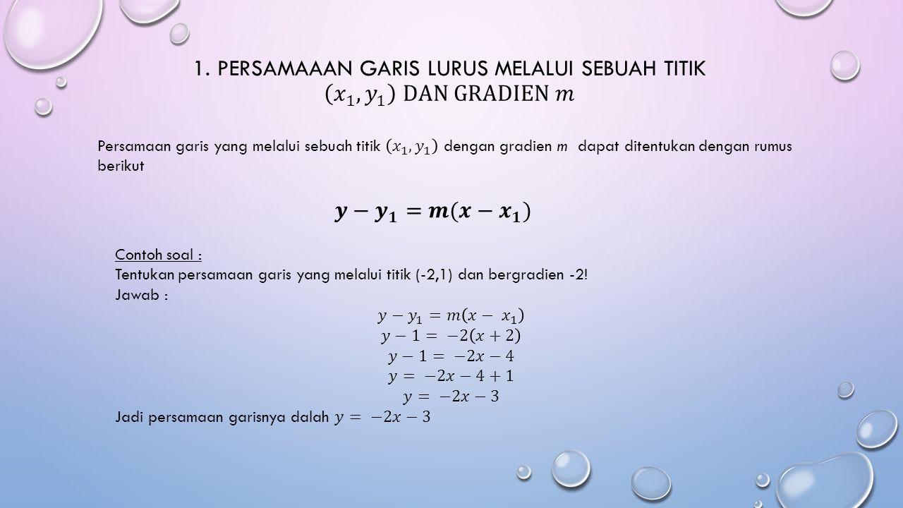 1. Persamaaan Garis Lurus Melalui Sebuah Titik 𝑥 1 , 𝑦 1 dan Gradien 𝑚