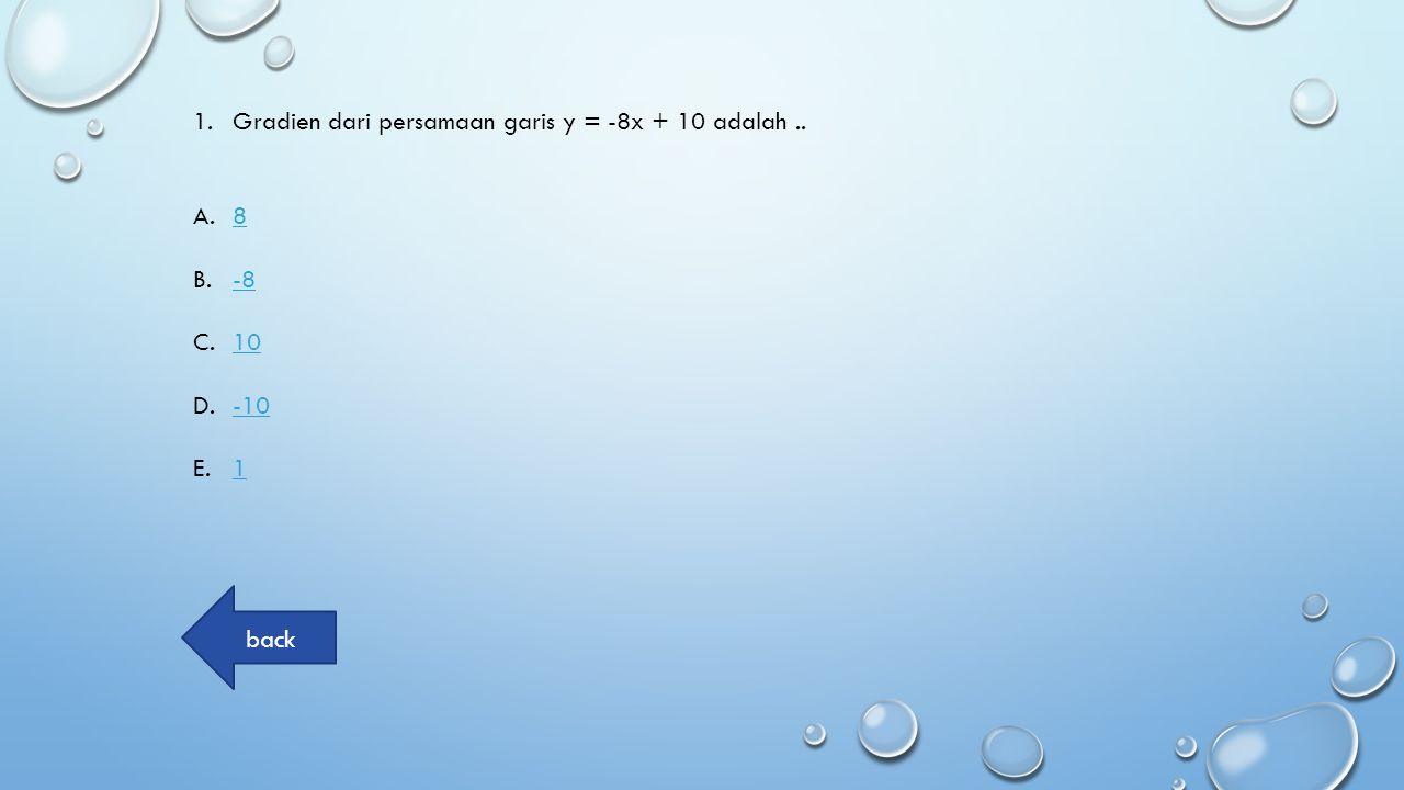 Gradien dari persamaan garis y = -8x + 10 adalah ..
