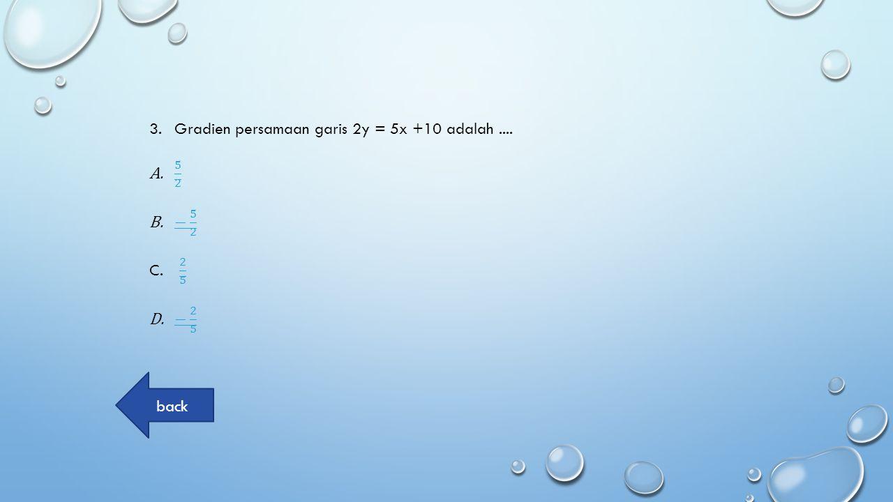 Gradien persamaan garis 2y = 5x +10 adalah ....