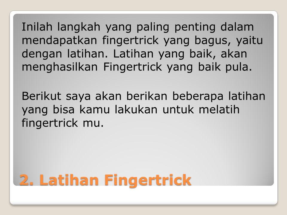 Inilah langkah yang paling penting dalam mendapatkan fingertrick yang bagus, yaitu dengan latihan. Latihan yang baik, akan menghasilkan Fingertrick yang baik pula. Berikut saya akan berikan beberapa latihan yang bisa kamu lakukan untuk melatih fingertrick mu.