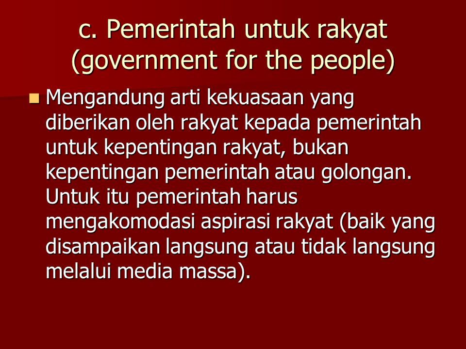 c. Pemerintah untuk rakyat (government for the people)