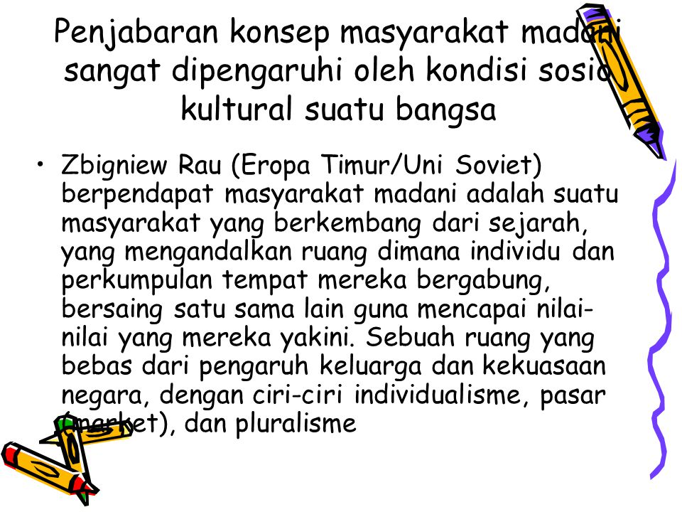 Penjabaran konsep masyarakat madani sangat dipengaruhi oleh kondisi sosio kultural suatu bangsa