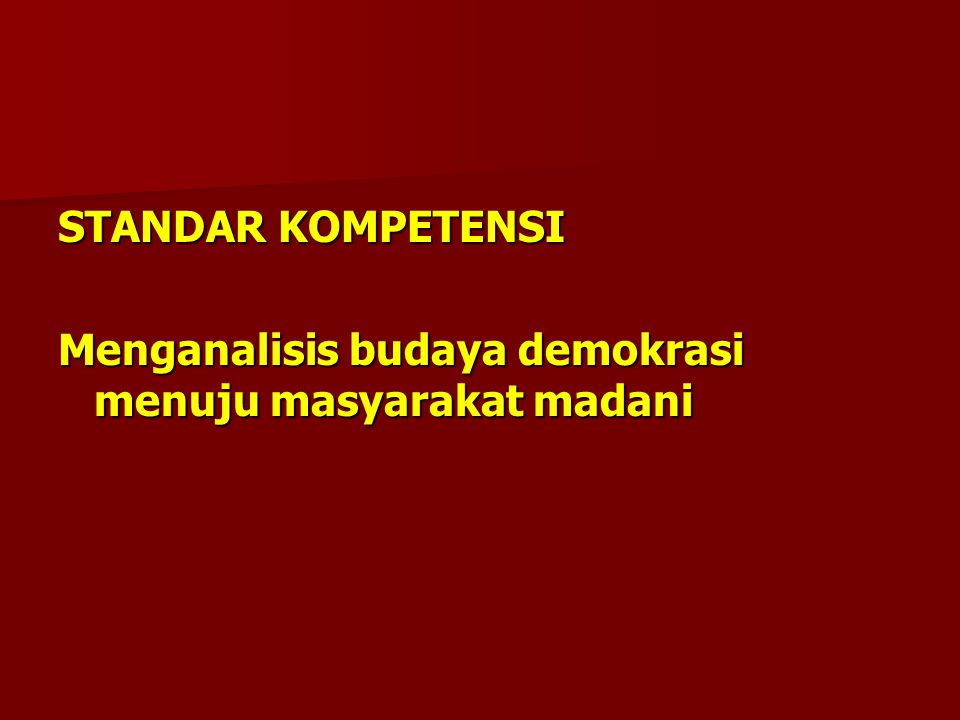 STANDAR KOMPETENSI Menganalisis budaya demokrasi menuju masyarakat madani