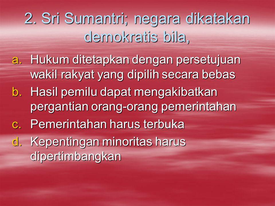2. Sri Sumantri; negara dikatakan demokratis bila,