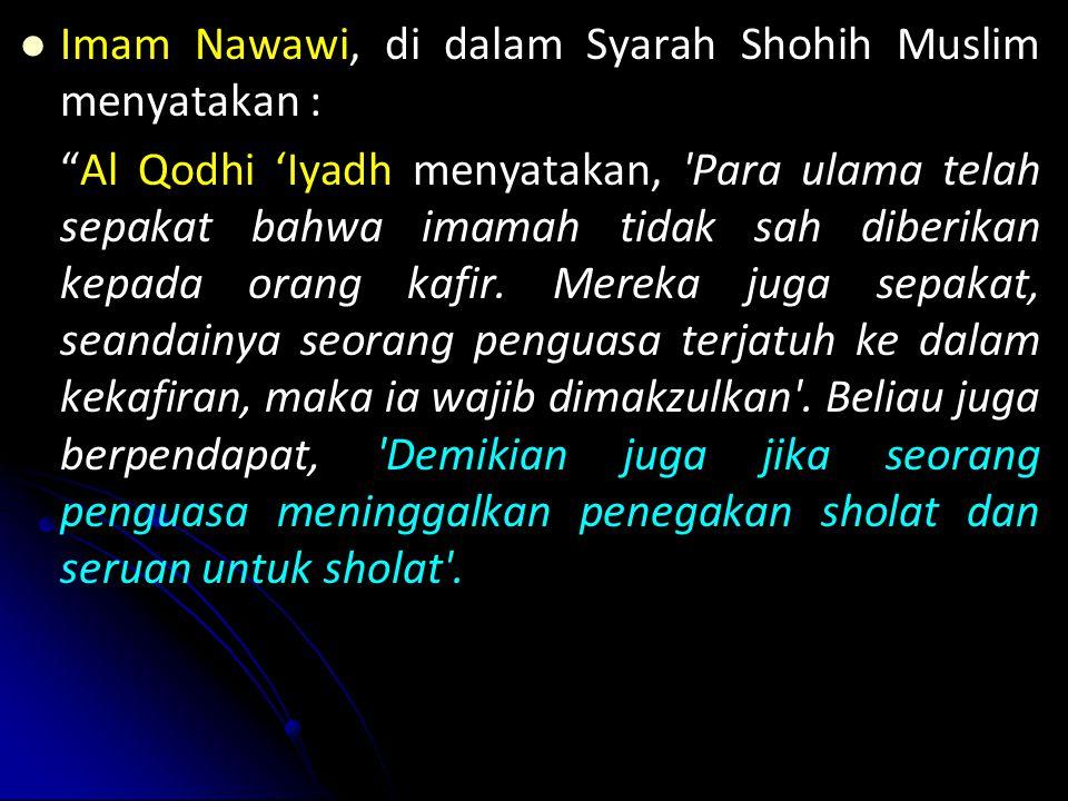 Imam Nawawi, di dalam Syarah Shohih Muslim menyatakan :