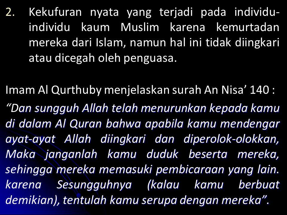 Kekufuran nyata yang terjadi pada individu-individu kaum Muslim karena kemurtadan mereka dari Islam, namun hal ini tidak diingkari atau dicegah oleh penguasa.