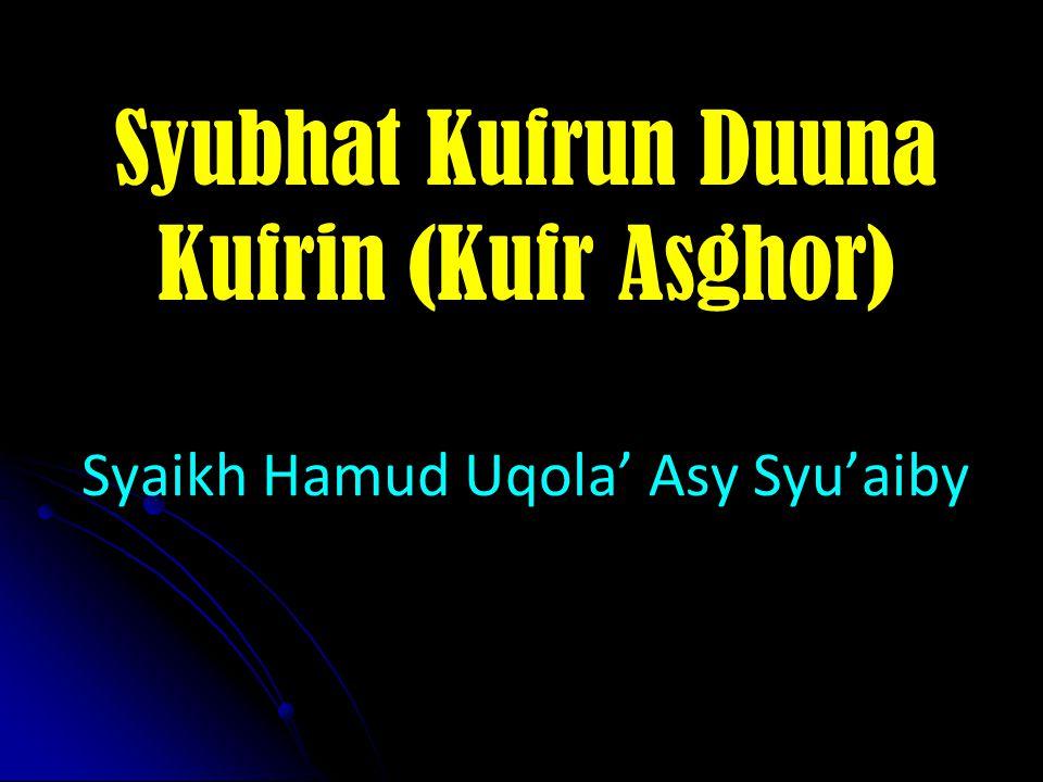 Syubhat Kufrun Duuna Kufrin (Kufr Asghor) Syaikh Hamud Uqola' Asy Syu'aiby