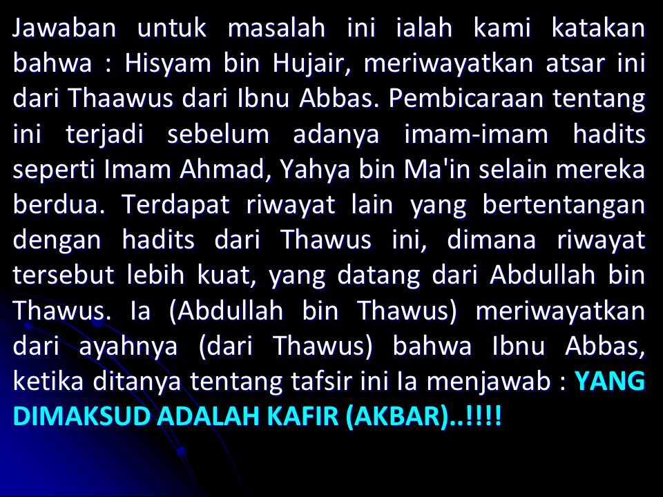 Jawaban untuk masalah ini ialah kami katakan bahwa : Hisyam bin Hujair, meriwayatkan atsar ini dari Thaawus dari Ibnu Abbas.