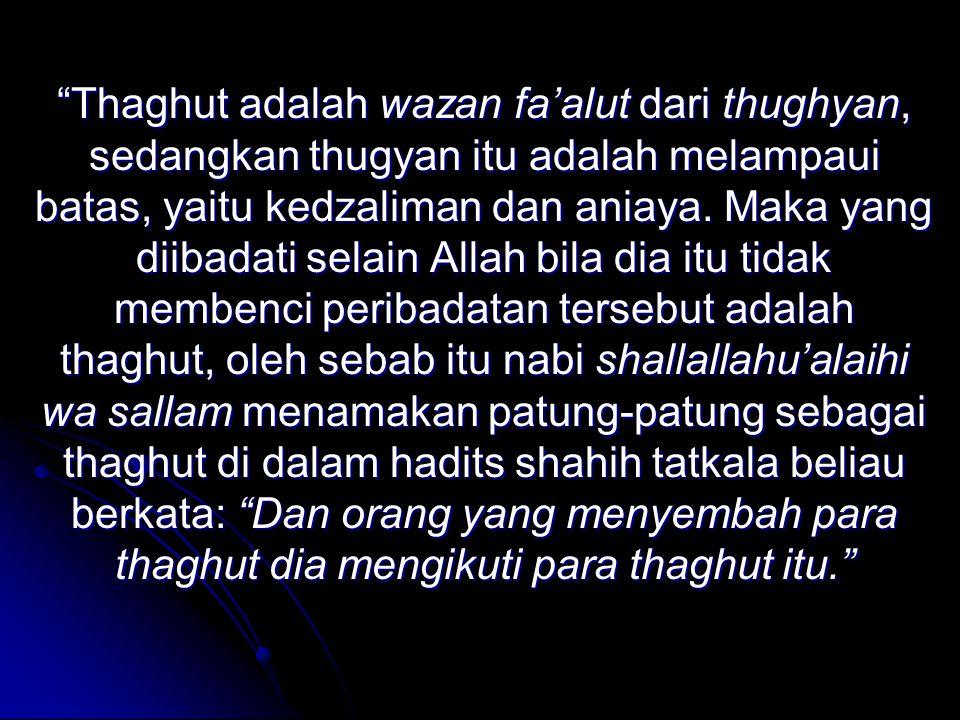Thaghut adalah wazan fa'alut dari thughyan, sedangkan thugyan itu adalah melampaui batas, yaitu kedzaliman dan aniaya.