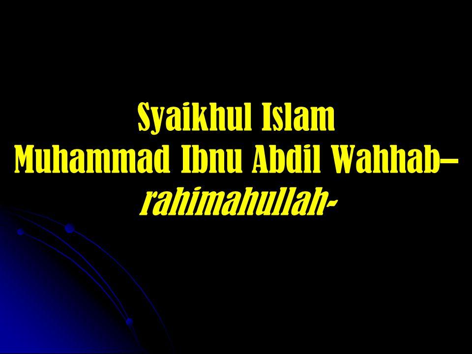 Syaikhul Islam Muhammad Ibnu Abdil Wahhab–rahimahullah-