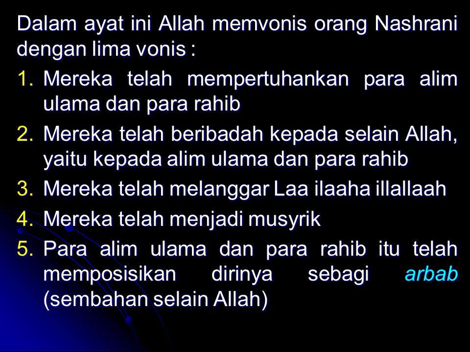 Dalam ayat ini Allah memvonis orang Nashrani dengan lima vonis :